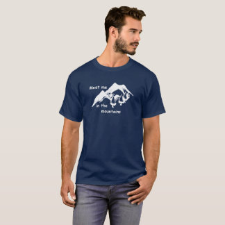 Hiking. Meet me in the mountains T-Shirt