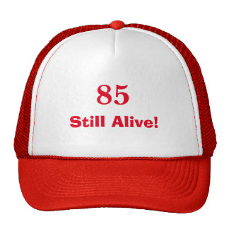 Hilarious 85 Still Alive! Trucker Hat