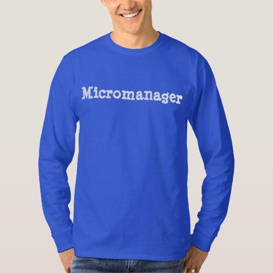 Hilarious Micromanager 4Rufus T-Shirt
