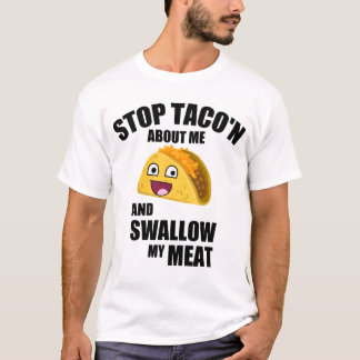 Hilarious Taco Quote: Swallow my meat T-Shirt