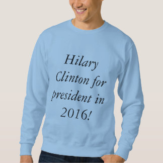 Hilary Clinton for president in 2016 Sweatshirt