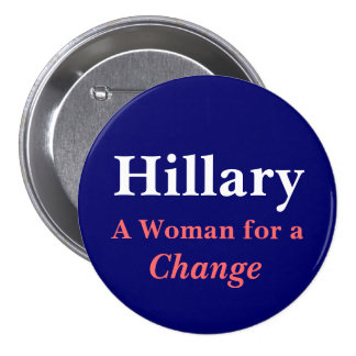 Hillary, A Woman for a Change 3 Inch Round Button