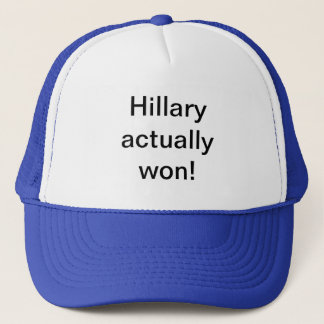 Hillary actually won hats. trucker hat