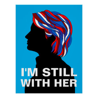 "Hillary Clinton 2017: ""I'M STILL WITH HER"" Poster"