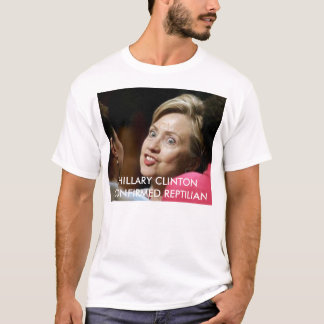 HILLARY CLINTON CONFIRMED REPTILIAN T-Shirt