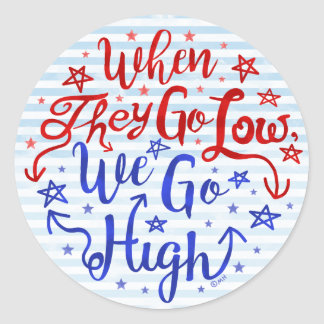 Hillary Clinton Election They Go Low We Go High Classic Round Sticker