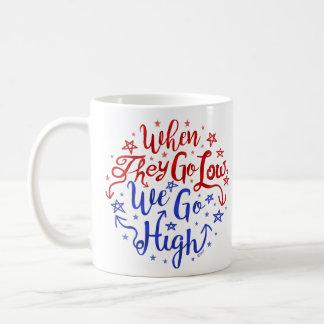 Hillary Clinton Election They Go Low We Go High Coffee Mug