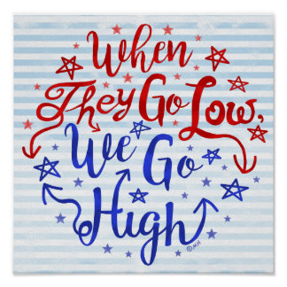 Hillary Clinton Election They Go Low We Go High Poster