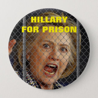 Hillary Clinton for Prison in 2016 4 Inch Round Button