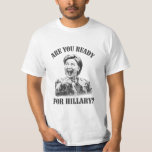 Hillary Clinton Shirt - Are you ready for Hillary?