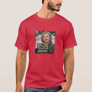 Hillary Clinton - will work for donations T-Shirt
