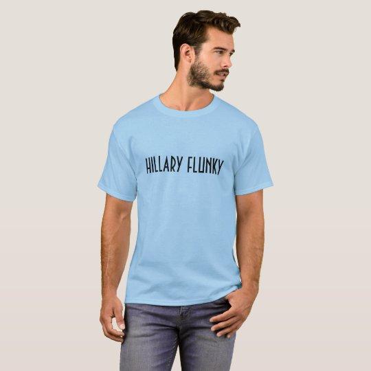 HILLARY FLUNKY! T-Shirt