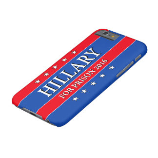 """""""HILLARY FOR PRISON 2016"""" BARELY THERE iPhone 6 CASE"""