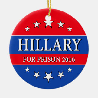 """HILLARY FOR PRISON 2016"" CERAMIC ORNAMENT"
