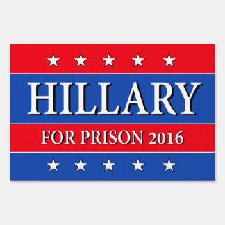"""HILLARY FOR PRISON 2016"" (two-sided) Sign"