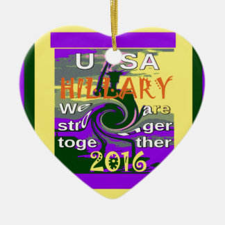 Hillary For USA President We are Stronger Together Ceramic Heart Ornament