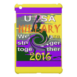 Hillary For USA President We are Stronger Together iPad Mini Cases
