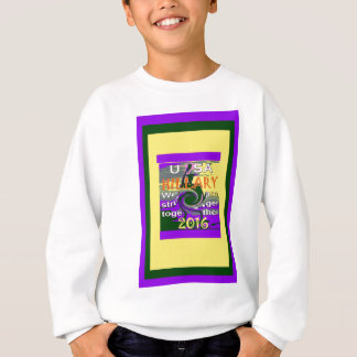 Hillary For USA President We are Stronger Together Sweatshirt