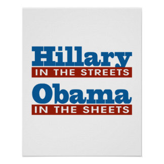 Hillary in the streets - Obama in the sheets -- El Poster