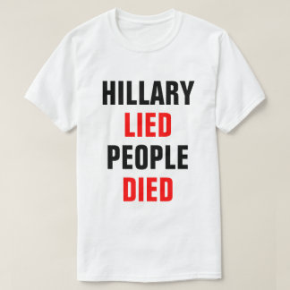 HILLARY LIED PEOPLE DIED T-SHIRT