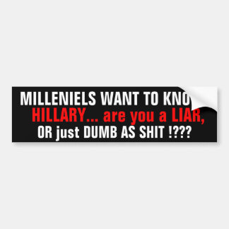 HILLARY_MILLENIELS WANT TO KNOW! QUESTION #1 BUMPER STICKER