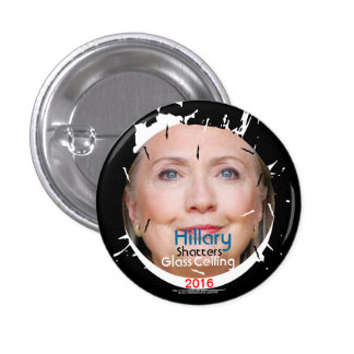 Hillary Rodham Clinton Shatters Glass Ceiling 2016 1 Inch Round Button