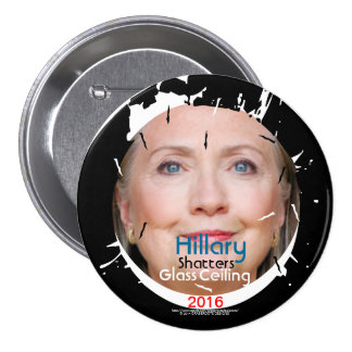 Hillary Rodham Clinton Shatters Glass Ceiling 2016 3 Inch Round Button