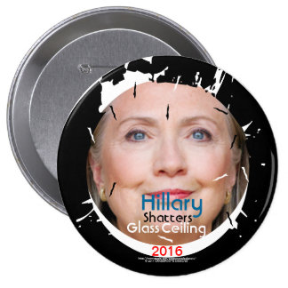 Hillary Rodham Clinton Shatters Glass Ceiling 2016 4 Inch Round Button
