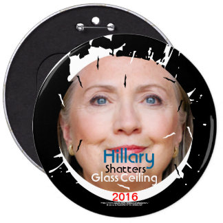 Hillary Rodham Clinton Shatters Glass Ceiling 2016 6 Inch Round Button