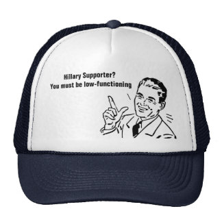 Hillary Supporter? You must be low-functioning Trucker Hat