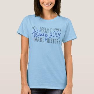 Hillary- Well-Behaved Women Rarely Make History T-Shirt