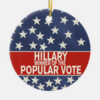 Hillary, winner of the popular vote! ceramic ornament