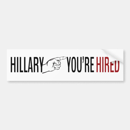 Hillary ... You're Hired Bumper Sticker