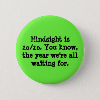 Hindsight is 20/20 2 inch round button