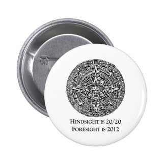 Hindsight is 20/20 Foresight is 2012 2 Inch Round Button