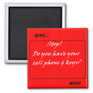 Hint Hint! Don't Forget the Cell Phone & Keys Square Magnet