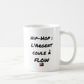 HIP-HOP: The MONEY RUNS With FLOW - Word games Coffee Mug
