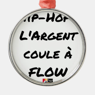 HIP-HOP: The MONEY RUNS With FLOW - Word games Metal Ornament