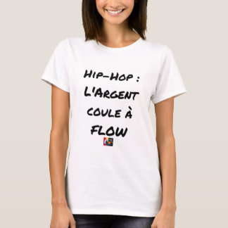 HIP-HOP: The MONEY RUNS With FLOW - Word games T-Shirt