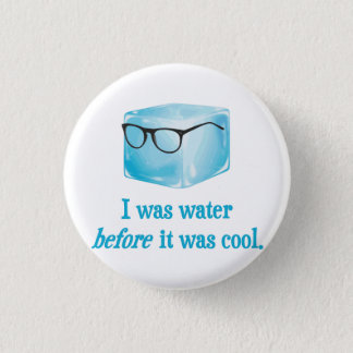 Hipster Ice Cube Was Water Before It Was Cool 1 Inch Round Button