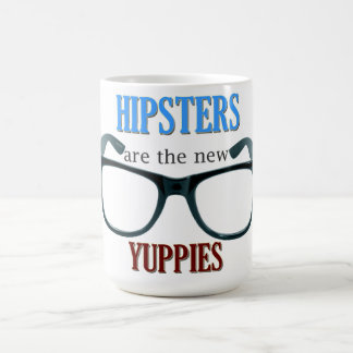 HIPSTERS are the new YUPPIES Coffee Mug
