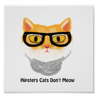 Hipsters Cats Don t Meow Poster