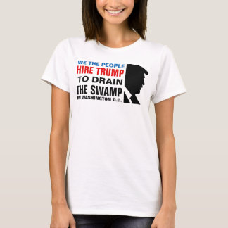 Hire Trump To Drain The Swamp! T-Shirt