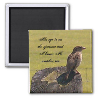 His eye is on the sparrow square magnet