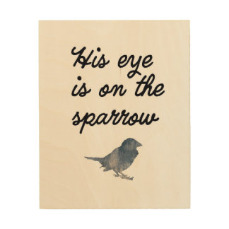 His Eye is on the Sparrow - Wood Wall Art