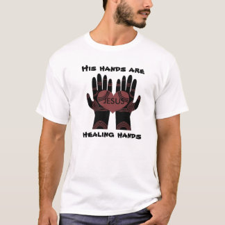 HIS HANDS ARE HEALING HANDS T-SHIRT