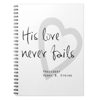 his love never fails henry b eyring lds quote notebooks