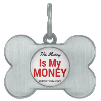 His money is my money pet tags