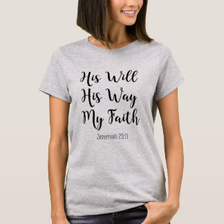 His Will His Way My Faith - Christian Bible Verse T-Shirt