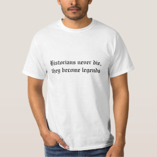 Historians never die, they become legends T-Shirt